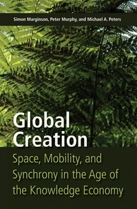 Michael a. Peters et Peter Murphy - Global Creation - Space, Mobility, and Synchrony in the Age of the Knowledge Economy.