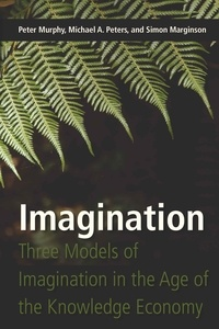 Michael a. Peters et Peter Murphy - Imagination - Three Models of Imagination in the Age of the Knowledge Economy.