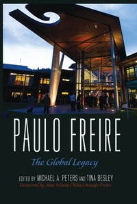 Michael a. Peters et Tina Besley - Paulo Freire - The Global Legacy.