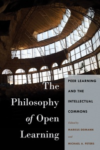 Michael a. Peters et Markus Deimann - The Philosophy of Open Learning - Peer Learning and the Intellectual Commons.