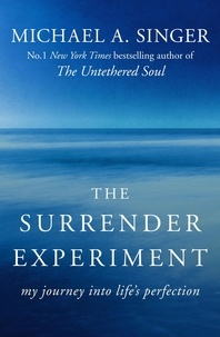 Michael A. Singer - The Surrender Experiment - My Journey into Life's Perfection.