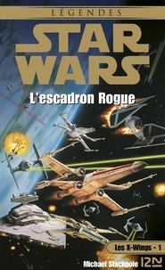 Michael A. Stackpole - Les X-Wings Tome 1 : L'escadron Rogue.