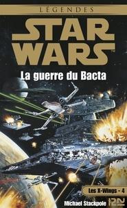Michael A. Stackpole - Les X-Wings Tome 4 : La guerre du Bacta.