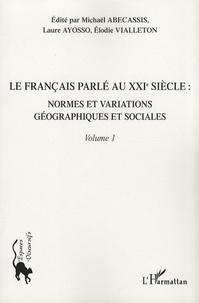 Michaël Abecassis et Laure Ayosso - Le français parlé au XXIe siècle - Volume 1, Normes et variations géographiques et sociales.