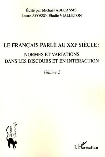 Michaël Abecassis et Laure Ayosso - Le français parlé au XXIe siècle - Volume 2, Normes et variations dans les discours et en interaction.
