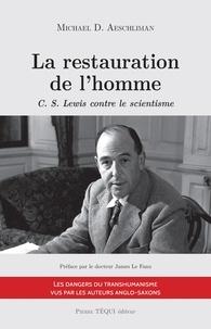 Michael Aeschliman - La restauration de l'homme - C.S. Lewis contre le scientisme.