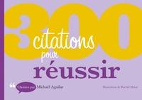 Michaël Aguilar - 300 citations pour réussir.