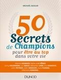 Michaël Aguilar - 50 secrets de champions pour être au top dans votre vie.