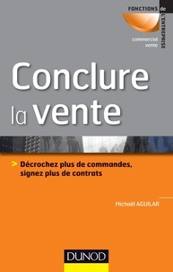 Michaël Aguilar - Conclure la vente - Décrochez plus de commandes, signez plus de contrats.