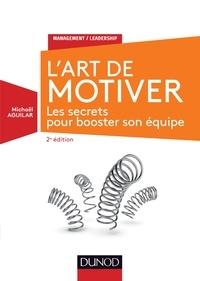 Michaël Aguilar - L'Art de motiver - 2e éd. - Les secrets pour booster son équipe.