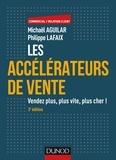 Michaël Aguilar et Philippe Lafaix - Les accélérateurs de vente - 3e éd. - Vendez plus, plus vite, plus cher!.