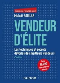 Michaël Aguilar - Vendeur d'élite - Les techniques et secrets devoilés des meilleurs vendeurs.
