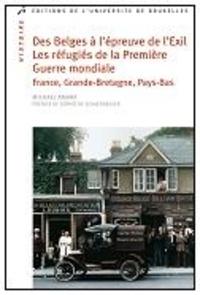 Michaël Amara - Des Belges à l'épreuve de l'exil - Les réfugiés de la Première Guerre mondiale en France, en Angleterre et aux Pays-Bas.