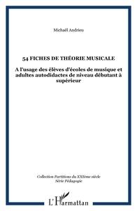 Michaël Andrieu - 54 fiches de théorie musicale: à l'usage des élèves d'école de musique et adultes autodidactes de niveau débutant.