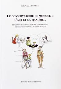 Michaël Andrieu - Le conservatoire de musique : l'art et la manière... - Réflexion sur l'évolution des établissements d'enseignement spécialisé de la musique.