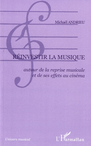 Michaël Andrieu - Réinvestir la musique - Autour de la reprise musicale et de ses effets au cinéma.