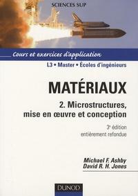 Michael Ashby et David R.H. Jones - Matériaux - Tome 2, Microstructures, mise en oeuvre et conception.