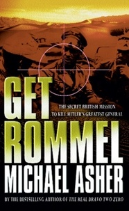 Michael Asher - Get Rommel - The secret British mission to kill Hitler's greatest general.