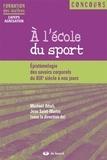 Michaël Attali et Jean Saint-Martin - A l'école du sport - Epistémologie des savoirs corporels du XIXe siècle à nos jours.