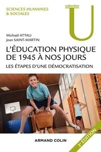 Michaël Attali et Jean Saint-Martin - L'éducation physique de 1945 à nos jours - 3e éd. - Les étapes d'une démocratisation.
