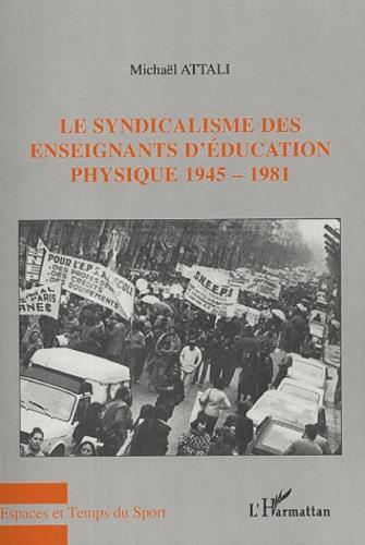 Michaël Attali - Le syndicalisme des enseignants d'éducation physique 1945-1981.