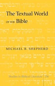 Michael b. Shepherd - The Textual World of the Bible.