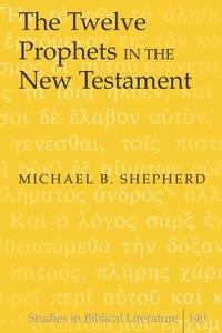 Michael b. Shepherd - The Twelve Prophets in the New Testament.
