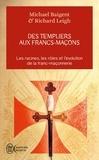 Michael Baigent et Richard Leigh - Des Templiers aux francs-maçons.
