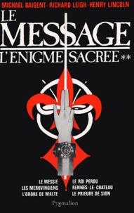 Michael Baigent et Richard Leigh - L'énigme sacrée Tome 2 : Le message.