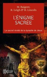 Michael Baigent et Richard Leigh - L'Enigme sacrée.
