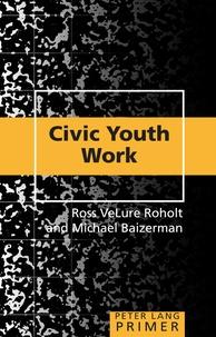 Michael Baizerman et Ross Velure roholt - Civic Youth Work Primer - Primer.