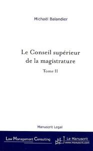 Michaël Balandier - Le Conseil supérieur de la magistrature - De la révision constitutionnelle du 27 Juillet 1993 aux enjeux actuels, tome II.
