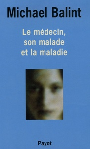 Michael Balint - Le médecin, son malade et la maladie.