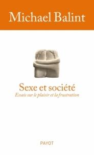 Michael Balint - Sexe et société - Essais sur le plaisirs et la frustration.