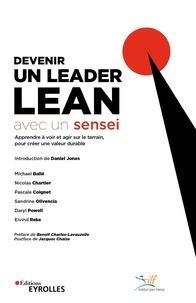 Michael Ballé et Nicolas Chartier - Devenir un leader Lean avec un sensei - Apprendre à voir et agir sur le terrain, pour créer une valeur durable.