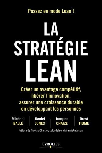 La stratégie Lean. Créer un avantage compétitif, libérer l'innovation, assurer une croissance durable en développant les personnes