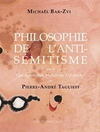Michaël Bar-Zvi et Pierre-André Taguieff - Philosophie de l'antisémitisme - Suivi de Que signifie haïr les Juifs au XXIe siècle ?.