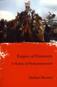 Michael Barnett - Empire of Humanity - A History of Humanitarianism.