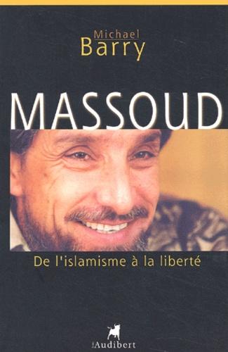 Michael Barry - Massoud. - De l'islamisme à la liberté.