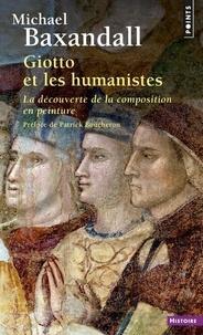 Michael Baxandall - Giotto et les humanistes - La découverte de la composition en peinture 1340-1450.