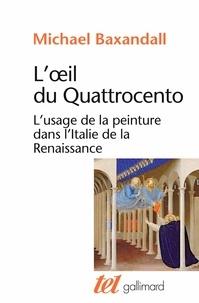Michael Baxandall - L'oeil du Quattrocento - L'usage de la peinture dans l'Italie de la Renaissance.