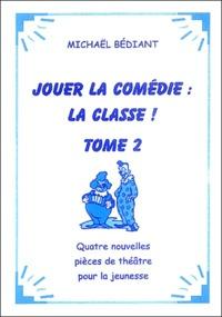 Michaël Bédiant - Jouer la comédie : la classe ! - Tome 2.