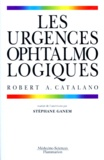 Michael Belin et Robert-A Catalano - Les urgences ophtalmologiques.