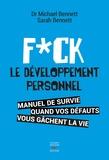 Michael Bennett - Fuck le développement personnel - Manuel de survie quand vos défauts vous gâchent la vie.