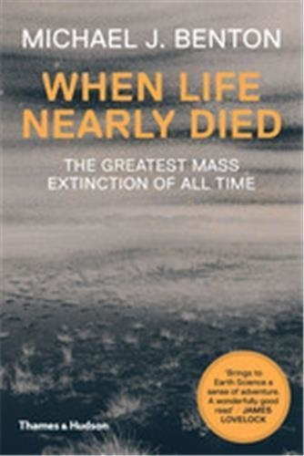 Michael Benton - When life nearly died - The Greatest Mass Extinction of All Time.