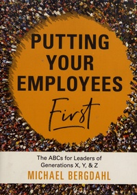 Téléchargez des livres japonais en ligne Putting Your Employees First  - The ABC's for Leaders of Generations X, Y, & Z