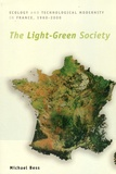 Michael Bess - The Light-Green Society - Ecology and Technological Modernity in France, 1960-2000.