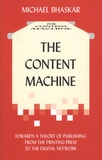 Michael Bhaskar - The Content Machine - Towards a Theory of Publishing from the Printing Press to the Digital Network.