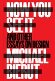 Michael Bierut - Now You See it and Other Essays on Design.