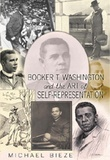 Michael Bieze - Booker T. Washington and the Art of Self-Representation.